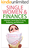 Single Women & Finances: A Woman's Secret Diary To Saving, Budgeting, and Retirement (Saving, Retirement, Budgeting, Money Management, Single Woman, Finances, ... Finance Tips, Budget Tips, Saving Tips))