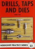 Drills, Taps and Dies (Workshop Practice)