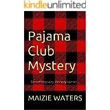 Pajama Club Mystery: Something cozy this way comes... (Pajama Club Mysteries Book 1)