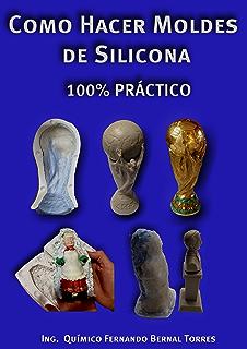 Como Hacer Moldes de Silicona 100% Práctico (Spanish Edition)