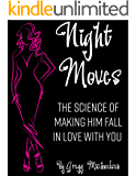 Night Moves: The Science Of Making Him Fall In Love With You (Relationship and Dating Advice for Women Book 18)