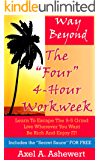 """Way Beyond The """"Four"""" 4-Hour Workweek: Learn To Escape The 9-5 Grind ... Live Wherever You Want ... Be Rich And Enjoy It"""