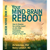 Your Mind-Brain Reboot: How to Dissolve the Limiting Impact of Life's Most Challenging Experiences and Prosper in Your…