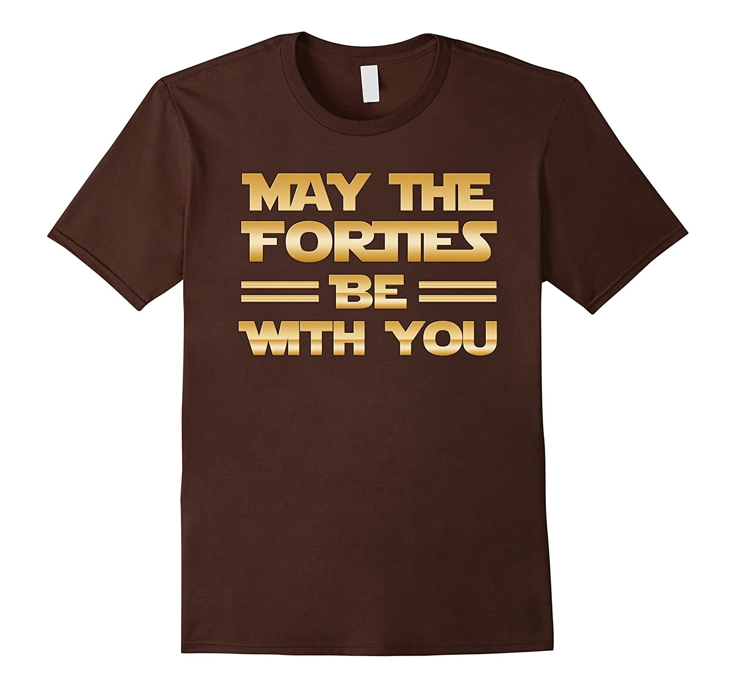 May the Forties Be With You Funny 40th Birthday Gift T Shirt-BN