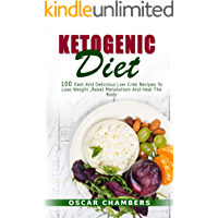 KETOGENIC DIET: 100 EASY AND DELICIOUS LOWCARB RECIPES TO LOSE WEIGHT, RESET METABOLISM AND HEAL THE BODY