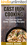 Cast Iron Cooking - Easy Cast Iron Skillet Home Cooking Recipes: One-pot meals, cast iron skillet cookbook, cast iron cooking, cast iron cookbook