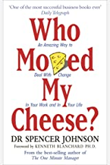 Who Moved My Cheese: An Amazing Way to Deal with Change in Your Work and in Your Life Kindle Edition