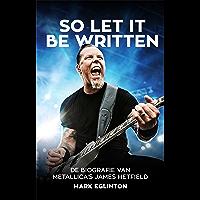 So Let It Be Written: De biografie van Metallica's James Hetfield