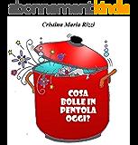 Cosa bolle in pentola oggi?(Libro illustrato per bambini) (Italian Edition)