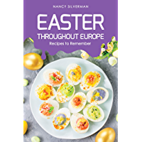 Easter Throughout Europe: Recipes to Remember (English Edition)