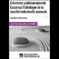 L'Homme unidimensionnel. Essai sur l'idéologie de la société industrielle avancée d'Herbert Marcuse: Les Fiches de lecture d'Universalis (French Edition)