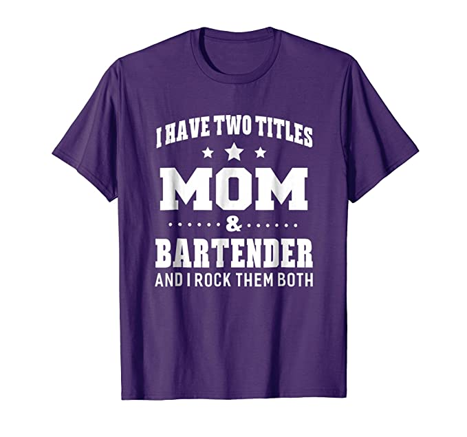 3e0bfbd9e1 Image Unavailable. Image not available for. Color: Mens I Have Two Titles  Mom & Bartender Ladies T-Shirt ...