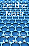 Do the Math: Why Math Is Nothing Like How You Imagine (English Edition)