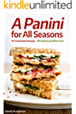 A Panini for All Seasons : 50 Great Panini Recipes - All Original and All for You!