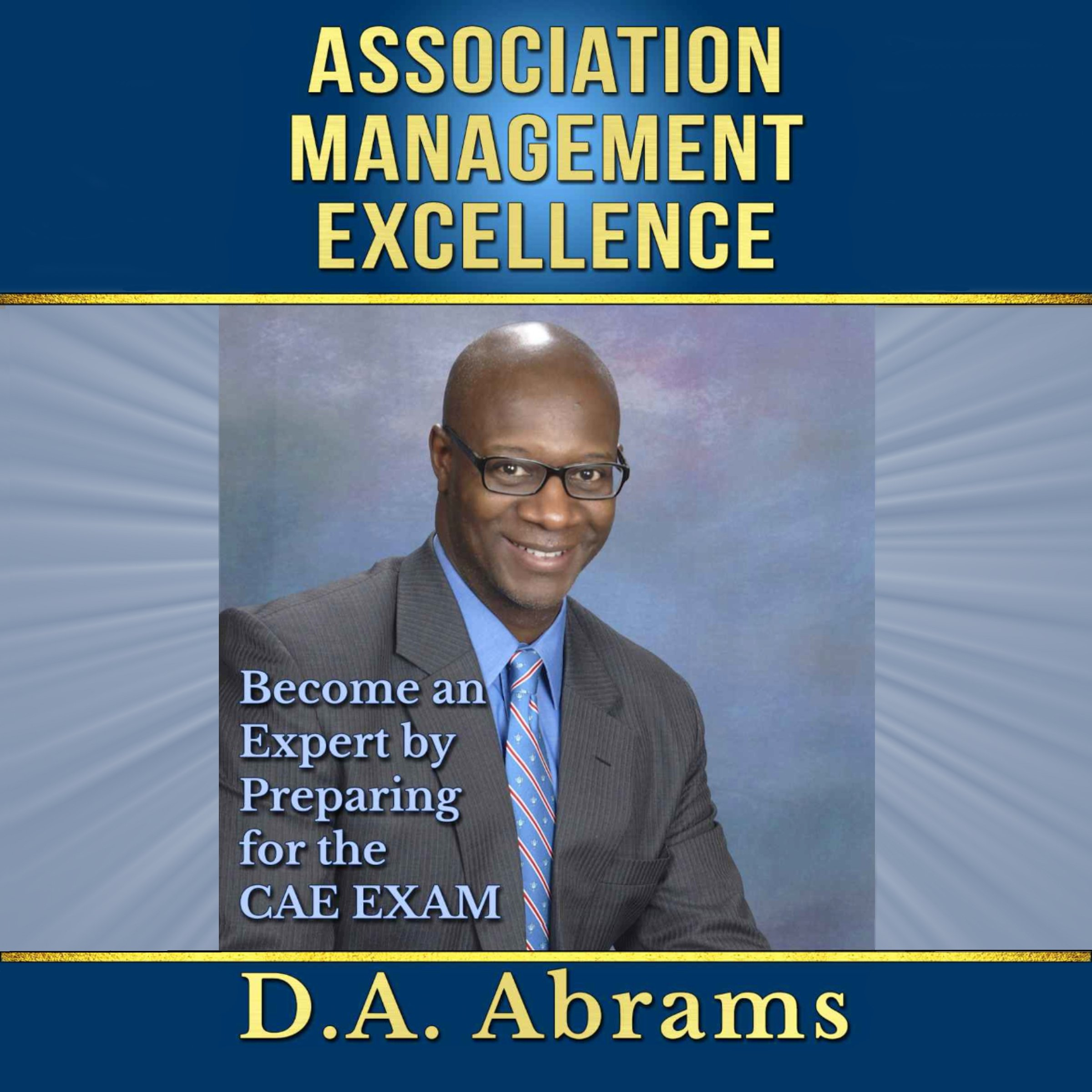 Association Management Excellence: Become an Expert by Preparing for the CAE EXAM