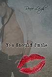 You Should Smile
