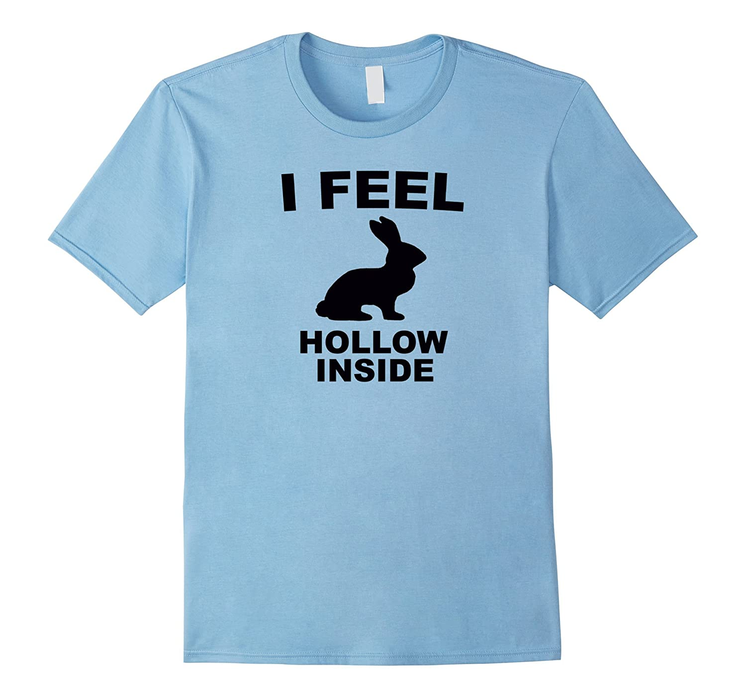 I Feel Hollow Inside Chocolate Bunny Rabbit Funny Tee Shirt-RT