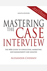 Mastering the Case Interview: The MBA Guide to Consulting, Marketing, and Management Case Analysis Kindle Edition