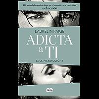 Adicta a ti (Eres mi adicción 1) (Spanish Edition)