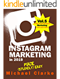 Instagram Marketing in 2019 Made (Stupidly) Easy | How to Use Instagram for Business Awesomeness: (Vol.5 of the Small Business Marketing Collection)