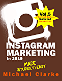 Instagram Marketing in 2019 Made (Stupidly) Easy : How to Use Instagram for Business Awesomeness (Vol. 5 of the Small Business Marketing Collection) (English Edition)