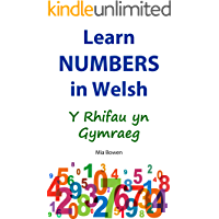 Learn Numbers in Welsh: Y Rhifau yn Gymraeg (Learn Welsh Book 3) (Welsh Edition)