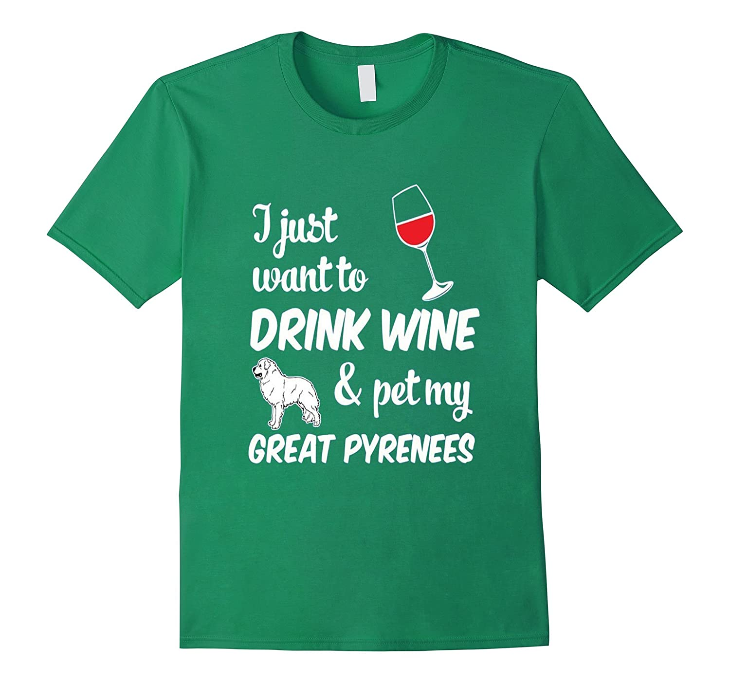 I Just Want To Drink Wine amp Pet My Great Pyrenees Funny Dog-RT