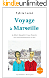 Voyage à Marseille, a Short Novel in Easy French: With Glossaries throughout the Text (Easy French Reader Series for…