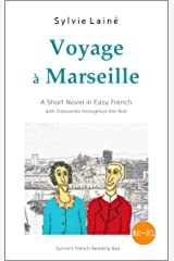 Voyage à Marseille, a Short Novel in Easy French: With Glossaries throughout the Text (Easy French Reader Series for Beginners t. 3) (French Edition) Kindle Edition