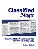 Classified Magic - How To Make Your Small Ads Pay Off In A BIG Way
