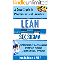 Lean Six Sigma: A CASE STUDY IN PHARMACEUTICAL INDUSTRY - IMPROVEMENT OF MANUFACTURING OPERATIONS THROUGH A LEAN SIX SIGMA APPROACH. (English Edition)