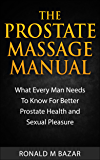 The Prostate Massage Manual: What Every Man Needs To Know For Better Prostate Health and Sexual Pleasure (English Edition)