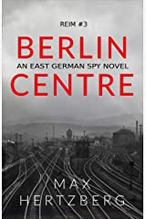Berlin Centre: An East German Spy Novel (Reim Book 3) Kindle Edition
