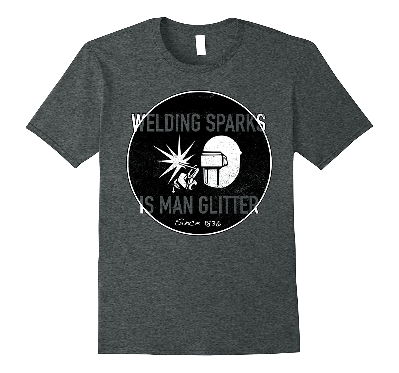 Welding Sparks Is Man Glitter Shirt Funny Gift-PL