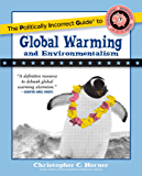 The Politically Incorrect Guide to Global Warming and Environmentalism (The Politically Incorrect Guides)