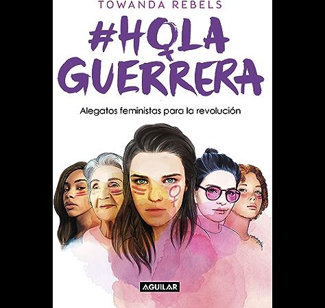 Hola Guerrera: Alegatos feministas para una revolución eBook: Rebels, Towanda: Amazon.es: Tienda Kindle
