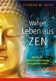 Wahres Leben aus Zen: Spirituelle Selbstverwirklichung im täglichen Leben (German Edition)