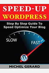 Speed-Up WordPress: Step By Step Guide To Speed Optimize Your Blog Kindle Edition