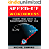 Speed-Up WordPress: Step By Step Guide To Speed Optimize Your Blog