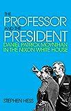 The Professor and the President: Daniel Patrick Moynihan in the Nixon White House