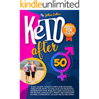 KETO AFTER 50: Easy Guide To Keto Diet For Seniors. Discover How To Engage Fat-Burning Hormones For Weight Loss…