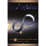 Remembering the Future: The Physics of the Soul and Time Travel