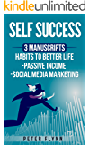 Self success: 3 manuscripts habits to better life, social media marketing, passive income