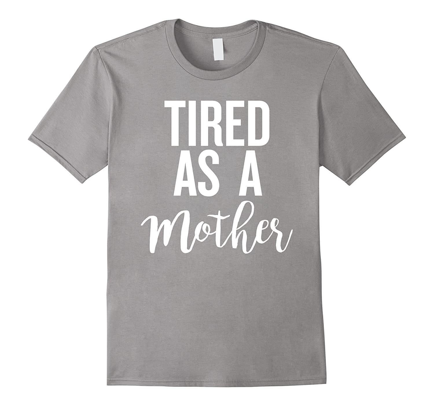 Womens Tired As A Mother Shirt For Moms Funny Cute Mom Gifts-Art