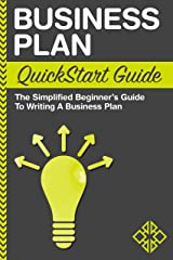 Business Plan QuickStart Guide : The Simplified Beginner's Guide to Writing a Business Plan Kindle Edition
