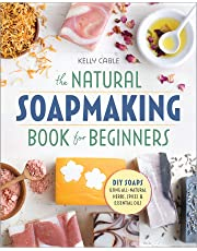 The Natural SoapMaking Book for Beginners: Do-it-Yourself Soaps Using All-Natural Herbs, Spices, and Essential Oils