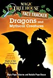 Dragons and Mythical Creatures: A Nonfiction Companion to Magic Tree House Merlin Mission #27: Night of the Ninth Dragon…