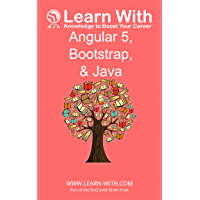 Learn With: Angular 5, Bootstrap, and Java: Enterprise Application Development with Angular 5 and Java (Learn With Book 18) (English Edition)