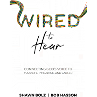 Wired to Hear: Connecting God's Voice to Your Life, Influence, and Career
