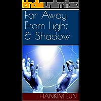Far Away From Light & Shadow (English Edition)